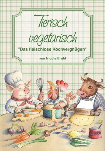 9783939740018: Tierisch Vegetarisch: Das fleischlose Kochvergnügen