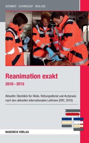 Reanimation exakt 2010-2015: Aktueller Überblick für Klinik, Rettungsdienst und Arztpraxis nach den aktuellen internationalen Leitlinien (ERC, 2010) - Roman Böhmer; Benno Wolcke; Thomas Schneider