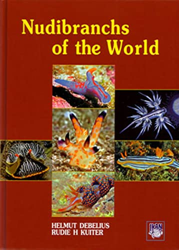 Nudibranchs of the World: Helmut Debelius, Rudie H. Kuiter