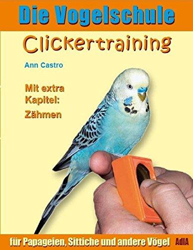9783939770015: Die Vogelschule. Clickertraining für Papageien, Sittiche und andere Vögel