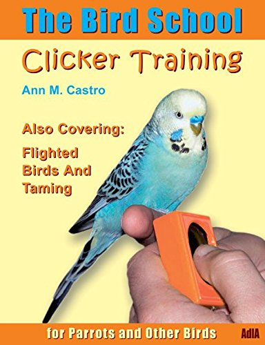 The bird school: Clicker training for parrots and other birds (3939770035) by Ann Castro