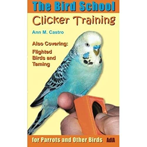 9783939770657: Clicker Training for Parrots and Other Birds. The Bird School: Including Flighted Birds and Taming