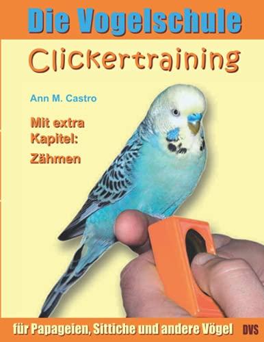 9783939770787: Die Vogelschule. Clickertraining f�r Papageien, Sittiche und andere V�gel