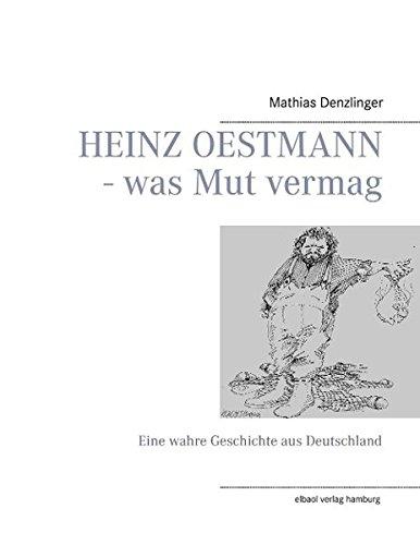 9783939771401: HEINZ OESTMANN - was Mut vermag: Eine wahre Geschichte aus Deutschland