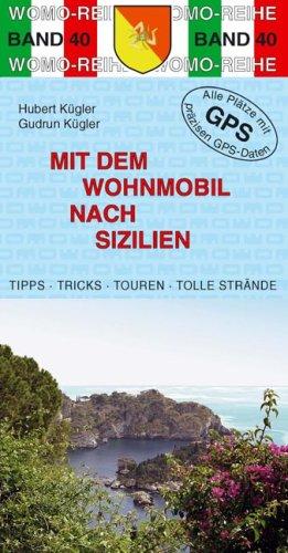 9783939789406: Mit dem Wohnmobil nach Sizilien: Die Anleitung für einen Erlebnisurlaub. Tipps. Tricks. Touren. Tolle Strände