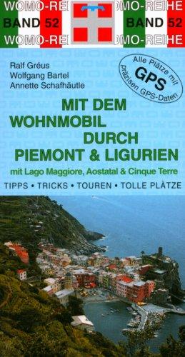 9783939789529: Mit dem Wohnmobil durch Piemont und Ligurien: Die Anleitung für einen Erlebnisurlaub. Tipps, Tricks, Touren, gute Plätze