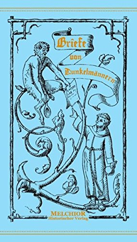 Briefe von Dunkelmännern an Magister Ortuin Gratius aus Deventer, Professor der schönen ...