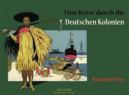 9783939791652: Kiautschou: Eine Reise durch die deutschen Kolonien