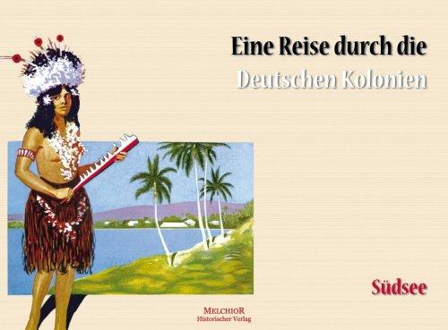 9783939791997: Die Deutsche Kolonie Südsee: Eine Reise durch die Deutschen Kolonien