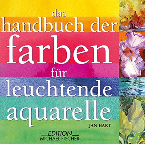 9783939817246: Das Handbuch der Farben für leuchtende Aquarelle