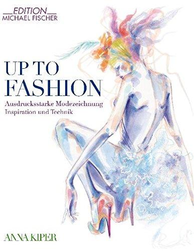 9783939817741: Up To Fashion: Ausdrucksstarke Modezeichnung Inspiration und Technik