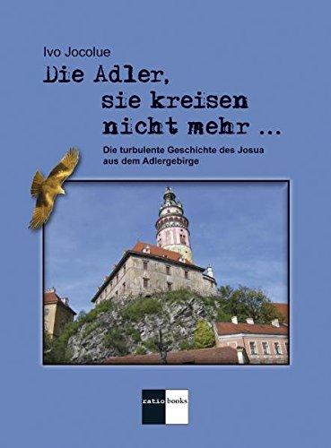 9783939829096: Die Adler, sie kreisen nicht mehr ...: Die turbulente Geschichte des Josua aus dem Adlergebirge