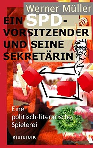 9783939832157: Ein SPD-Vorsitzender und seine Sekretärin: Eine politisch-literarische Spielerei