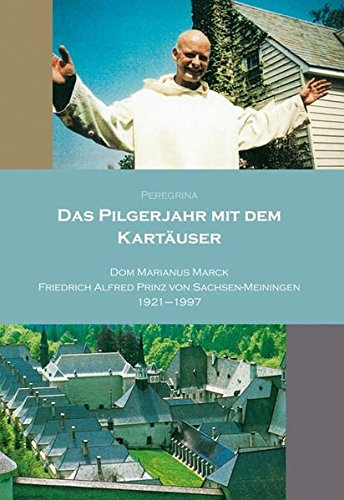 9783939848028: Das Pilgerjahr mit dem Kartäuser: Dom Marianus Marck - Friedrich Alfred Prinz von Sachsen-Meininngen