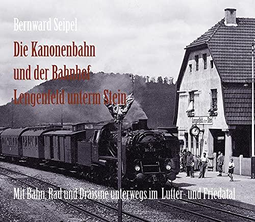 9783939848363: Die Kanonenbahn und der Bahnhof Lengenfeld u. Stein: Mit Bahn, Rad und Draisine im Lutter- und Friedatal