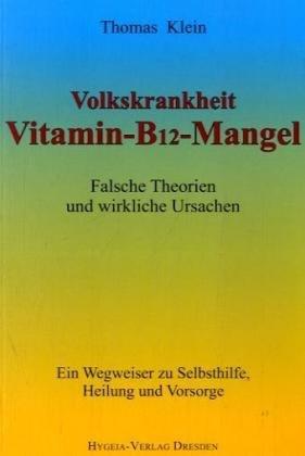 Vitamin - B12 - Mangel: Falsche Theorien: Thomas Klein