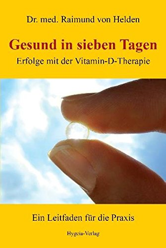 9783939865124: Gesund in sieben Tagen: Erfolge mit der Vitamin-D-Therapie. Ein Leitfaden für die Praxis