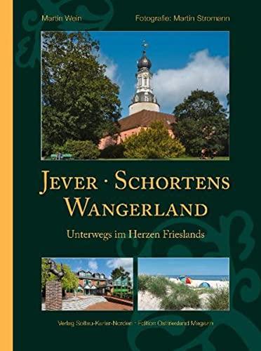 Jever, Schortens und das Wangerland: Unterwegs im Herzen Frieslands : Unterwegs im Herzen Frieslands - Martin Wein