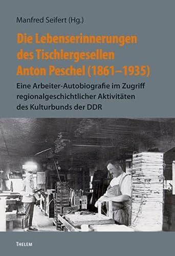 9783939888543: Die Lebenserinnerungen des Tischlergesellen Anton Peschel (1861-1935)