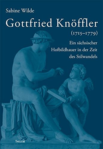 9783939888963: Gottfried Knöffler (1715-1779): Ein sächsischer Hofbildhauer in der Zeit des Stilwandels