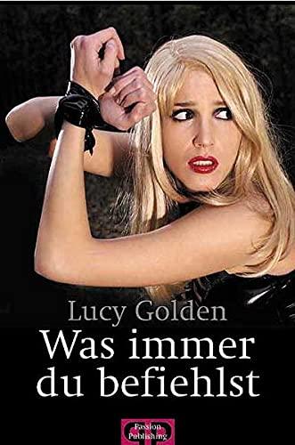 Was immer Du befiehlst: Lucy Golden