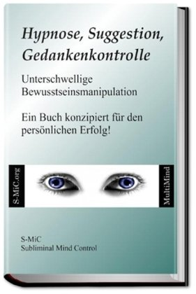 9783939921004: Hypnose, Suggestion, Gedankenkontrolle: Unterschwellige Bewusstseinsmanipulation - Ein Buch konzipiert für den persönlichen Erfolg