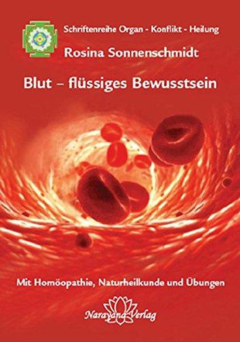 9783939931638: Blut - flüssiges Bewusstsein: Band 1: Schriftenreihe Organ - Konflikt - Heilung Mit Homöopathie, Naturheilkunde und Übungen