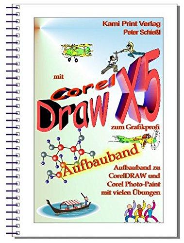 9783939958208: Corel DRAW X5 - Aufbauband: Aufbauband zu den Schulungsbüchern für CorelDraw X5 Corel Photo-Paint X5