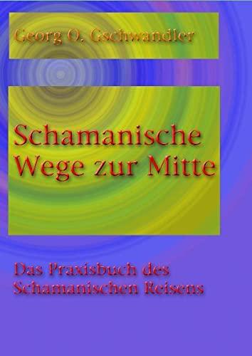 9783939972020: Schamanische Wege zur Mitte: Das Praxishandbuch des Schamanischen Reisens