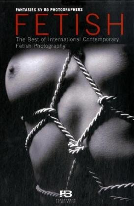 9783939998006: Fetish: The Best of International Contemporary Fetish Photography (English and German Edition)