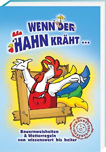 9783940025395: Wenn der Hahn kräht: Bauernweisheiten und Wetterregeln / von wissenswert bis heiter