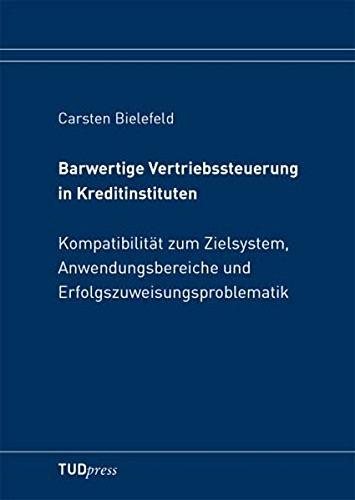 9783940046819: Barwertige Vertriebssteuerung in Kreditinstituten: Kompatibilität zum Zielsystem, Anwendungsbereiche und Erfolgszuweisungsproblematik