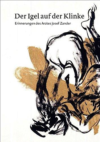 9783940061638: Der Igel auf der Klinke: Erinnerungen des Arztes Josef Zander