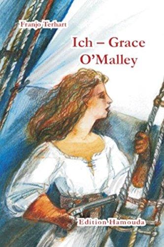 9783940075048: Ich - Grace O'Malley: Die abenteuerliche Geschichte einer irischen Piratin