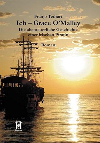 9783940075345: Ich Grace O'Malley: Die abenteuerliche Geschichte einer irischen Piratin