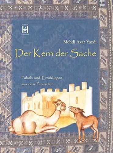 9783940075970: Der Kern der Sache: Fabeln und Erzählungen aus dem Persischen
