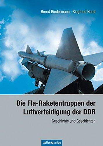 Die Fla-Raketentruppen der Luftverteidigung der DDR. Geschichte und Geschichten - Biedermann, Bernd/ Horst, Siegfried (Hrsg.)