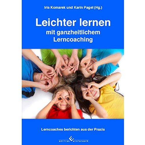 Leichter lernen mit ganzheitlichem Lerncoaching: Lerncoaches berichten: Iris Komarek