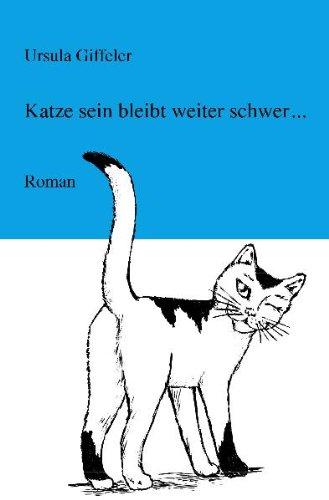 Katze sein bleibt weiter schwer. - Giffeler, Ursula