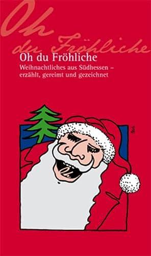 Oh du Fröhliche - Weinachtliches aus Südhessen - erzählt, gereimt und gezeichnet: ...