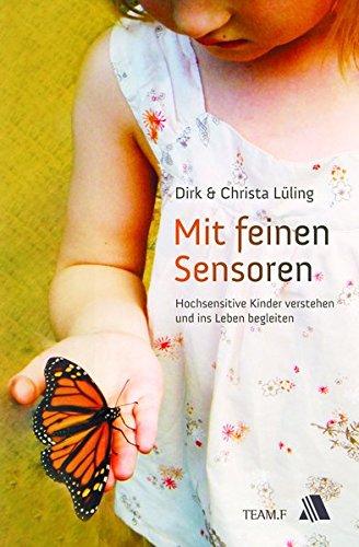 Mit feinen Sensoren: Hochsensitive Kinder erkennen und: Lüling, Dirk, Lüling,