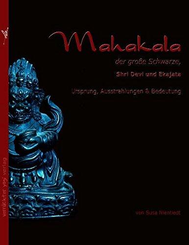 Mahakala, der große Schwarze: Shri Devi und: Susa Nientiedt
