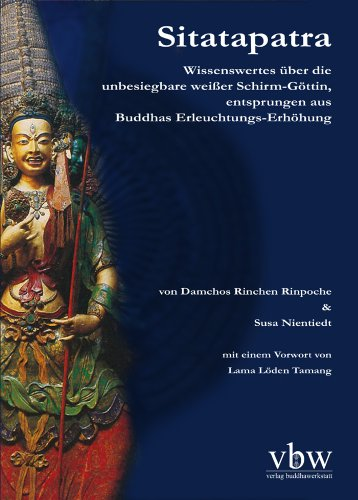 9783940197252: Sitatapatra - Wissenswertes über die unbesiegbare weißer Schirm-Göttin, entsprungen aus Buddhas Erleuchtungs-Erhöhung