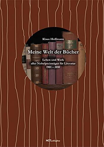 9783940200969: Meine Welt der Bücher: Leben und Werk aller Nobelpreisträger für Literatur 1901 - 2010