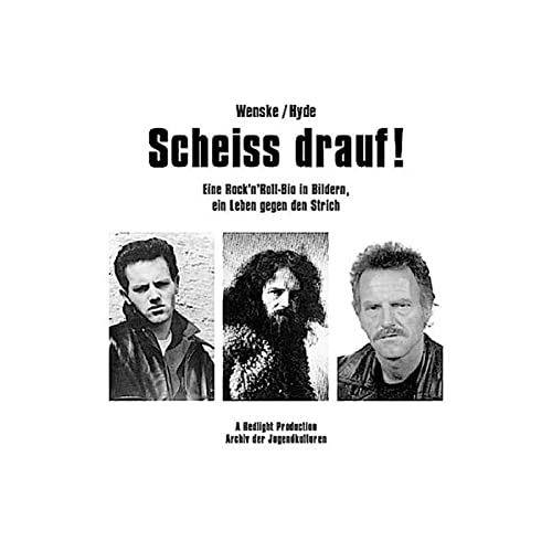 9783940213181: Scheiss drauf!: Eine Rock'n'Roll-Bio in Bildern, ein Leben gegen den Strich!