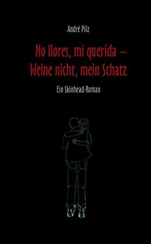 9783940213242: No llores, mi querida - Weine nicht, mein Schatz: Ein Skinhead-Roman