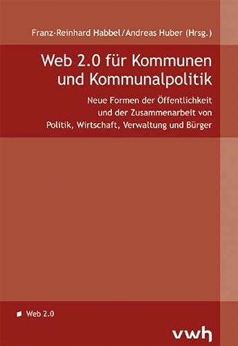 9783940317360: Web 2.0 für Kommunen und Kommunalpolitik: Neue Formen der Zusammenarbeit von Politik, Wirtschaft, Verwaltung und Bürger