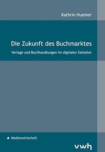 9783940317735: Die Zukunft des Buchmarktes: Verlage und Buchhandlungen im digitalen Zeitalter