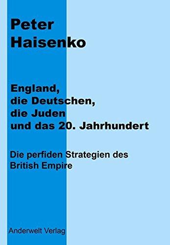 England, die Deutschen, die Juden und das 20. Jahrhundert : Ein freies Wort zu einer Zeit mit Nachwirkungen - Peter Haisenko