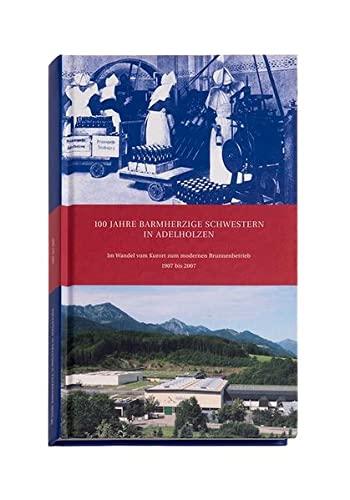 9783940371034: 100 Jahre Barmherzige Schwestern in Adelholzen: Im Wandel vom Kurort zum modernen Brunnenbetrieb